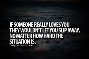 ... let you slip away no matter how hard the situation is life quote