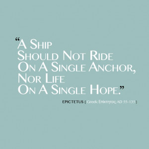 Ship Should Not Ride On A Single Anchor, Nor Life On A Single Hope ...