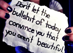 quote-dont-let-the-bs-convince-you-that-you-are-beautiful