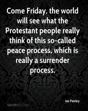Ian Paisley - Come Friday, the world will see what the Protestant ...