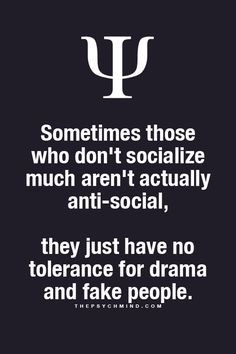 ... dont' socialize much aren't anti-social... Fun Psychology facts here