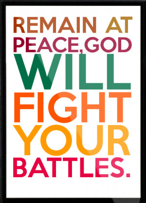 REMAIN AT PEACE,GOD WILL FIGHT YOUR BATTLES. Framed Quote