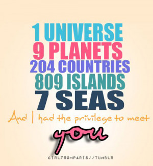 ... countries. 809 islands. 7 seas. And I had the privilege to meet you