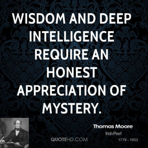 Wisdom and deep intelligence require an honest appreciation of mystery ...