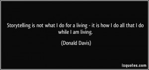 it is how I do all that I do while I am living Donald Davis