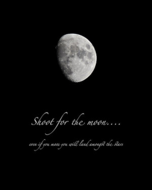 Moon photograph quotation, photo quote, Shoot for the Moon, print with ...