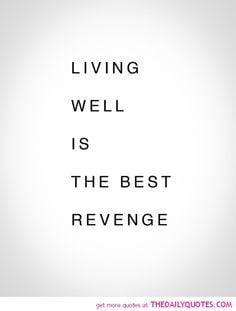 ... Quotes, Wisdom, Truths, True, The Offices, Living Well Is Best Revenge