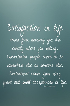 Satisfaction in life life quotes quotes positive quotes quote life ...