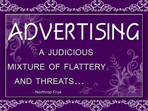 Advertising – a judicious mixture of flattery and threats
