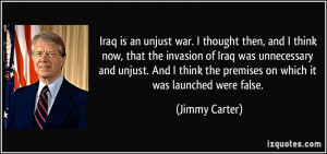 Iraq is an unjust war. I thought then, and I think now, that the ...