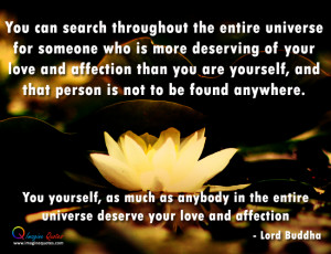 You yourself, deserve your love and affection Lord Buddha Quotes