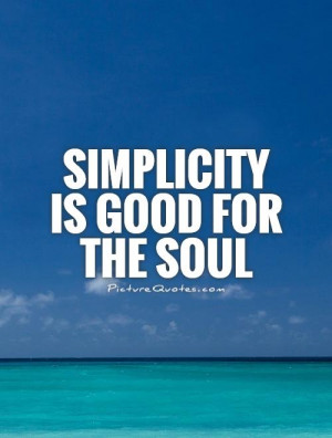 Simplicity Quotes Soul Quotes Simple Life Quotes