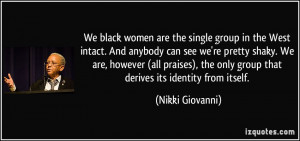 We black women are the single group in the West intact. And anybody ...