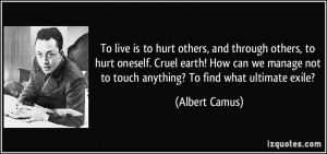 quote-to-live-is-to-hurt-others-and-through-others-to-hurt-oneself ...