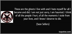 quote-these-are-the-ghosts-i-live-with-and-i-hate-myself-for-all-i ...