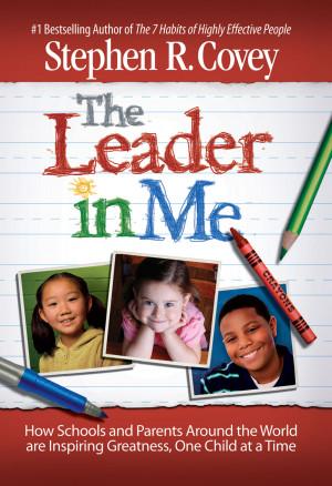 The Leader in Me – by Stephen Covey