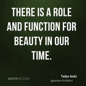tadao ando tadao ando there is a role and function for beauty in our