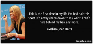 ... to my waist. I can't hide behind my hair any more. - Melissa Joan Hart