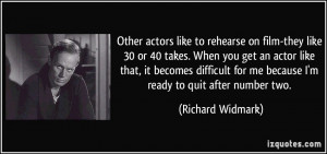 Other actors like to rehearse on film-they like 30 or 40 takes. When ...
