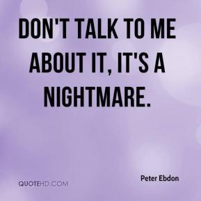 Peter Ebdon - Don't talk to me about it, it's a nightmare.