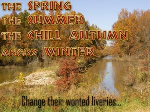 ... The Summer, Chill Autumn, Angry Winter, Change Their Wonted Liveries