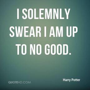 Harry Potter - I solemnly swear I am up to no good.