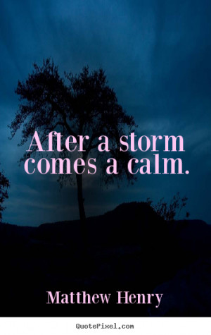 After a storm comes a calm. Matthew Henry top motivational quotes