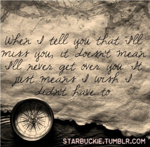... You, It Doesn't Mean I'll Never Get Over You - Missing You Quote
