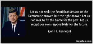 the Republican answer or the Democratic answer, but the right answer ...