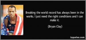 Breaking the world record has always been in the works. I just need ...