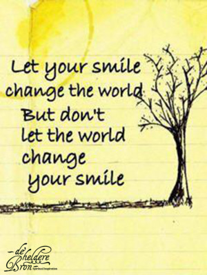 ... your smile change the world but don t let the world change your smile