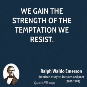 We gain the strength of the temptation we resist.