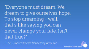 Everyone must dream. We dream to give ourselves hope. To stop dreaming ...