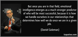 But once you are in that field, emotional intelligence emerges as a ...