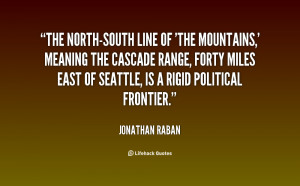 quote-Jonathan-Raban-the-north-south-line-of-the-mountains-meaning ...