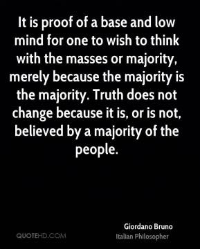 Giordano Bruno - It is proof of a base and low mind for one to wish to ...