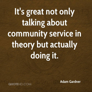It's great not only talking about community service in theory but ...