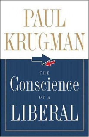 Paul Krugman- author of The Conscience of a Liberal