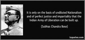 ... the Indian Army of Liberation can be built up. - Subhas Chandra Bose