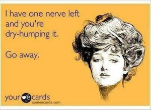 funny quotes, you are getting on my last nerve