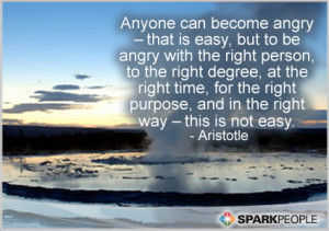 Quote - Anyone can become angry – that is easy, but to be angry ...