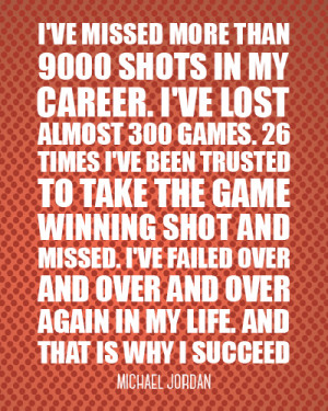 ve missed more than 9000 shots in my career. I've lost almost 300 ...