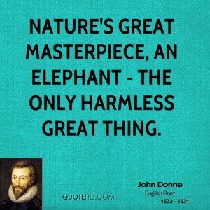 ... great masterpiece, an elephant - the only harmless great thing