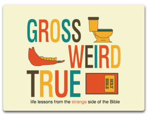 Youth Group Lesson Plan: Gross, Weird, True