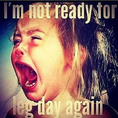 not ready for leg day again! – Quotes about health & fitness ...
