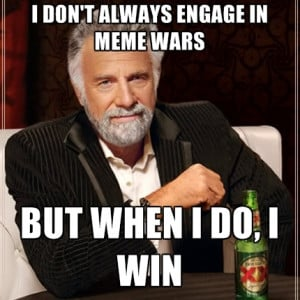 Don't Always Engage In Meme Wars But When I Do, I Win