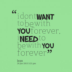 8884-i-dont-want-to-be-with-you-forever-i-need-to-be-with-you.png