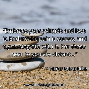 embrace-your-solitude-and-love-it-endure-the-pain-it-causes-and-try-to ...