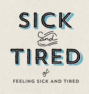 so sick and tired of being sick and tired. I have missed out on ...