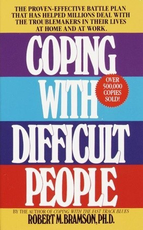 Coping with Difficult People by Robert M. Bramson — Reviews ...